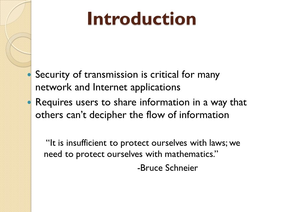 Introduction Security of transmission is critical for many network and Internet applications.