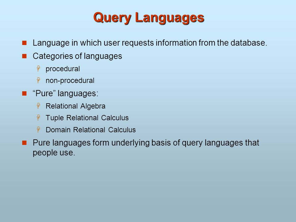 Query Languages Language in which user requests information from the database. Categories of languages.
