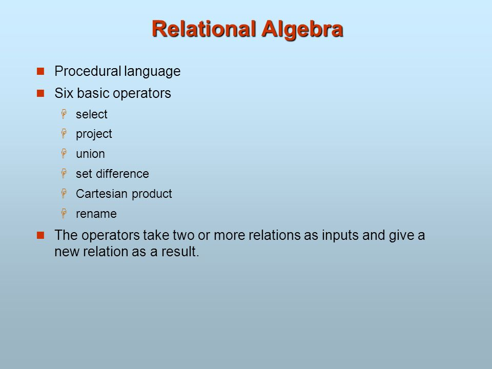 Relational Algebra Procedural language Six basic operators