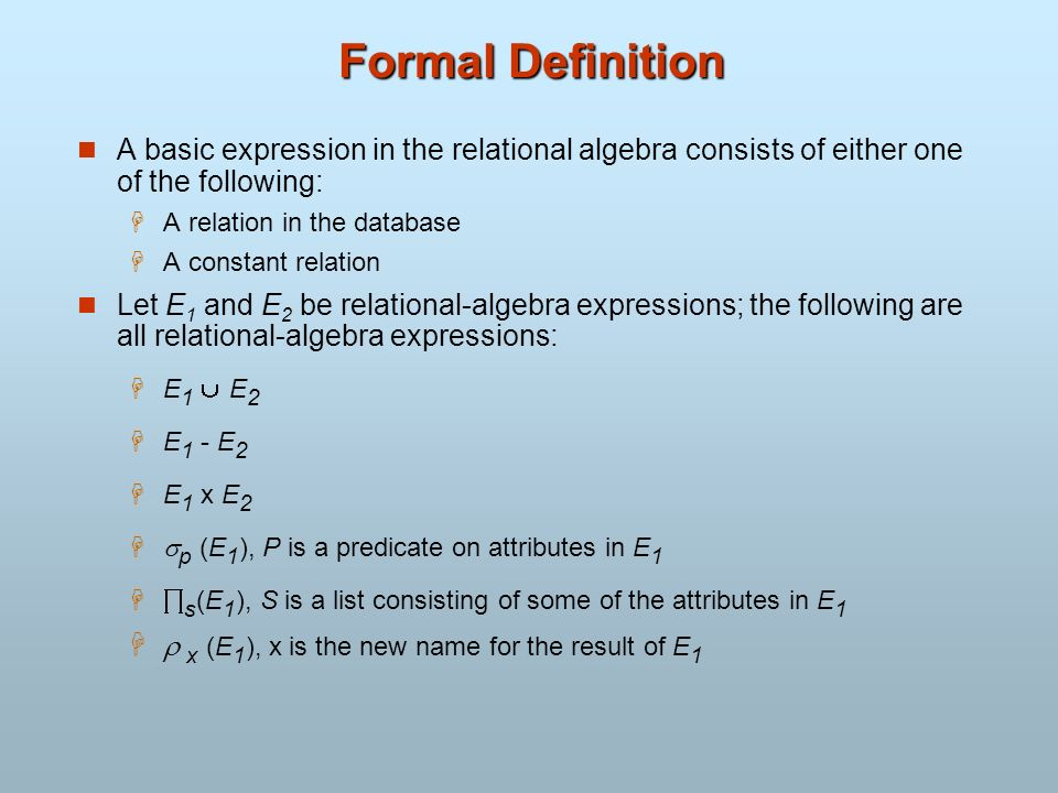 Formal Definition A basic expression in the relational algebra consists of either one of the following: