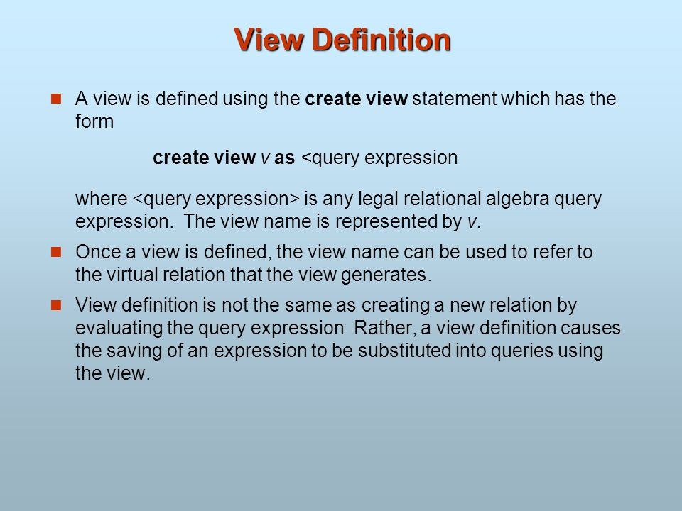 View Definition A view is defined using the create view statement which has the form. create view v as <query expression.