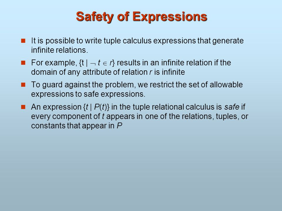Safety of Expressions It is possible to write tuple calculus expressions that generate infinite relations.