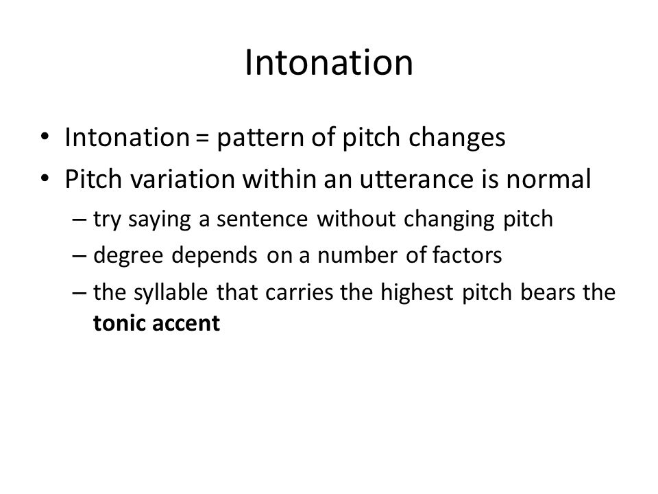 Intonation Intonation = pattern of pitch changes