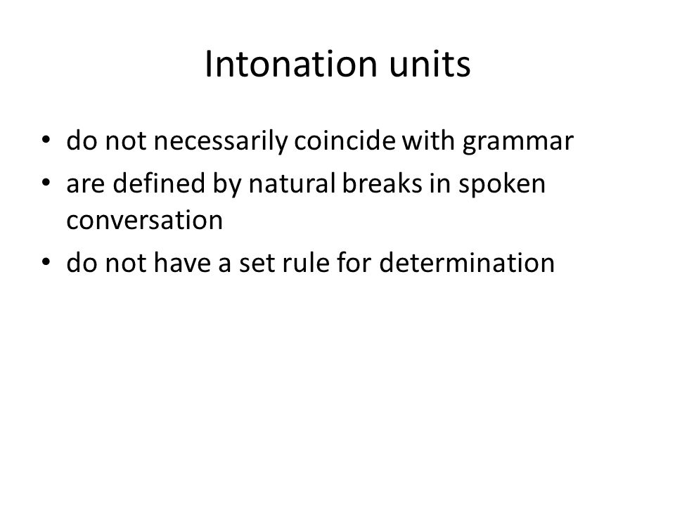 Intonation units do not necessarily coincide with grammar