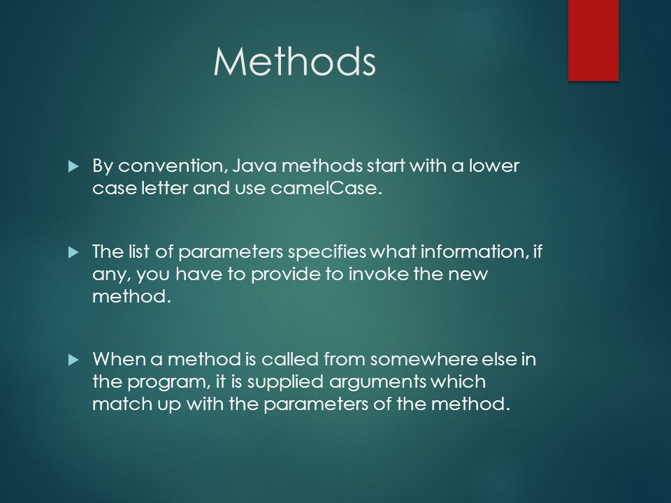 Methods By convention, Java methods start with a lower case letter and use camelCase.