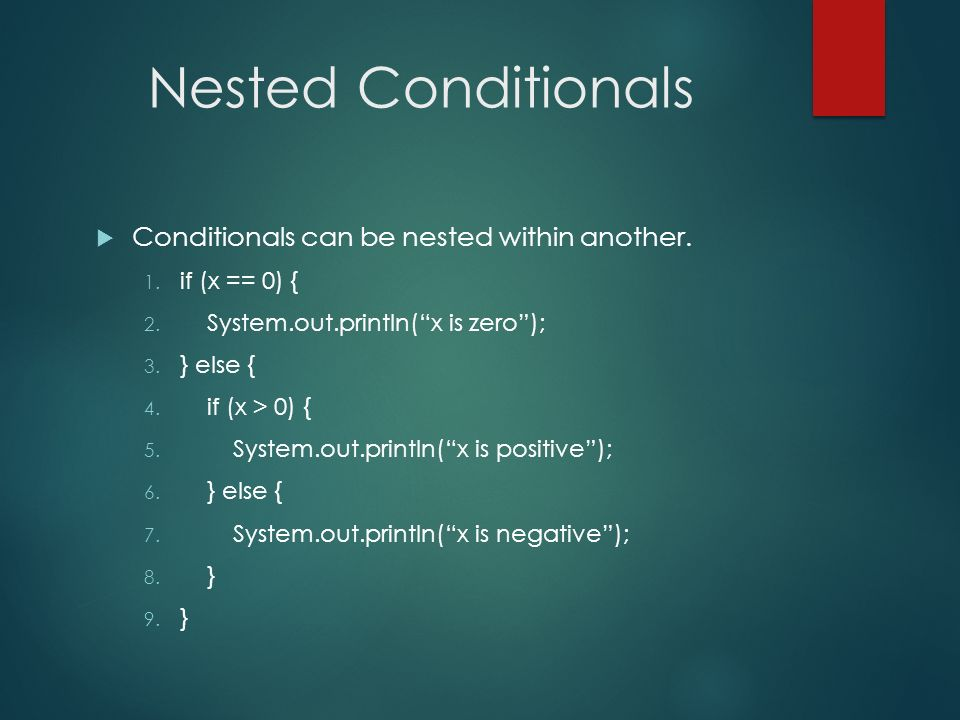 Nested Conditionals Conditionals can be nested within another.