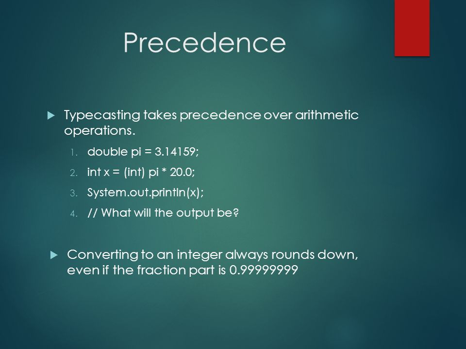 Precedence Typecasting takes precedence over arithmetic operations.