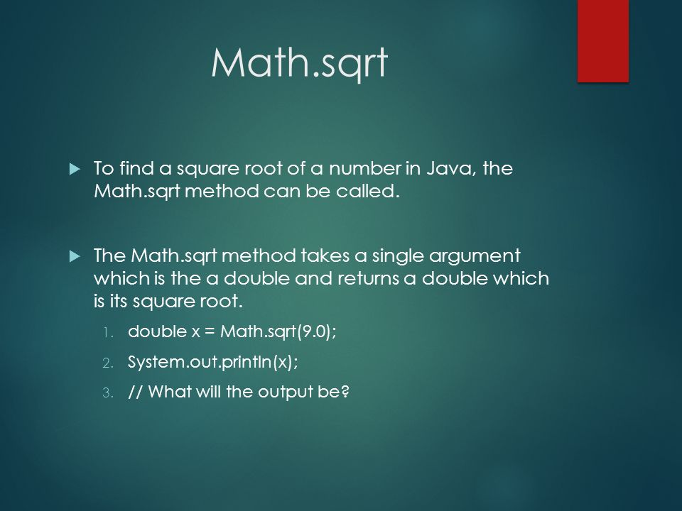 Math.sqrt To find a square root of a number in Java, the Math.sqrt method can be called.