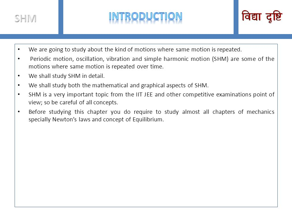 SHM INTRODUCTION. We are going to study about the kind of motions where same motion is repeated.