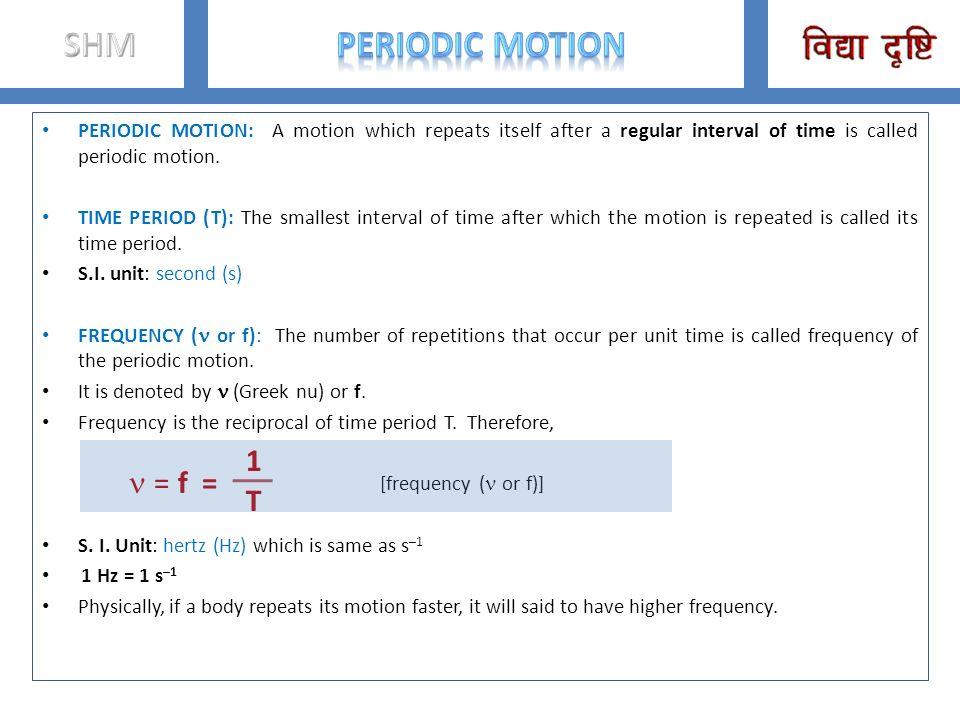 1 T SHM PERIODIC MOTioN n = f =