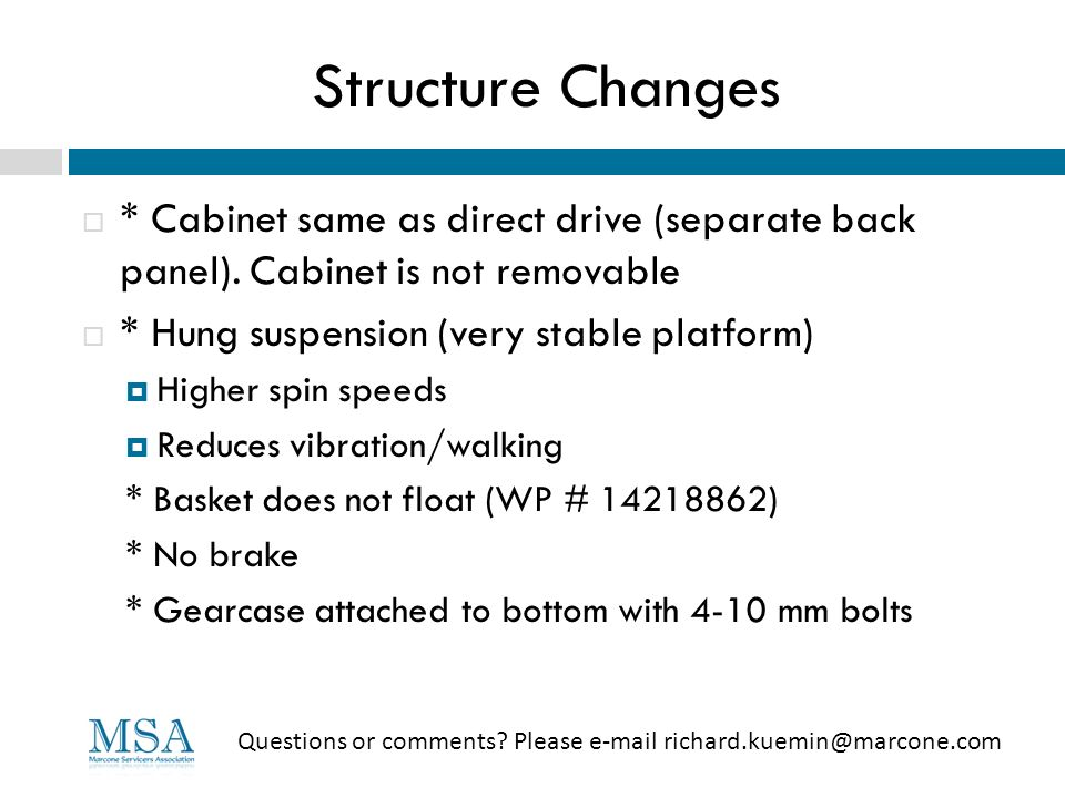 Structure Changes * Cabinet same as direct drive (separate back panel). Cabinet is not removable. * Hung suspension (very stable platform)