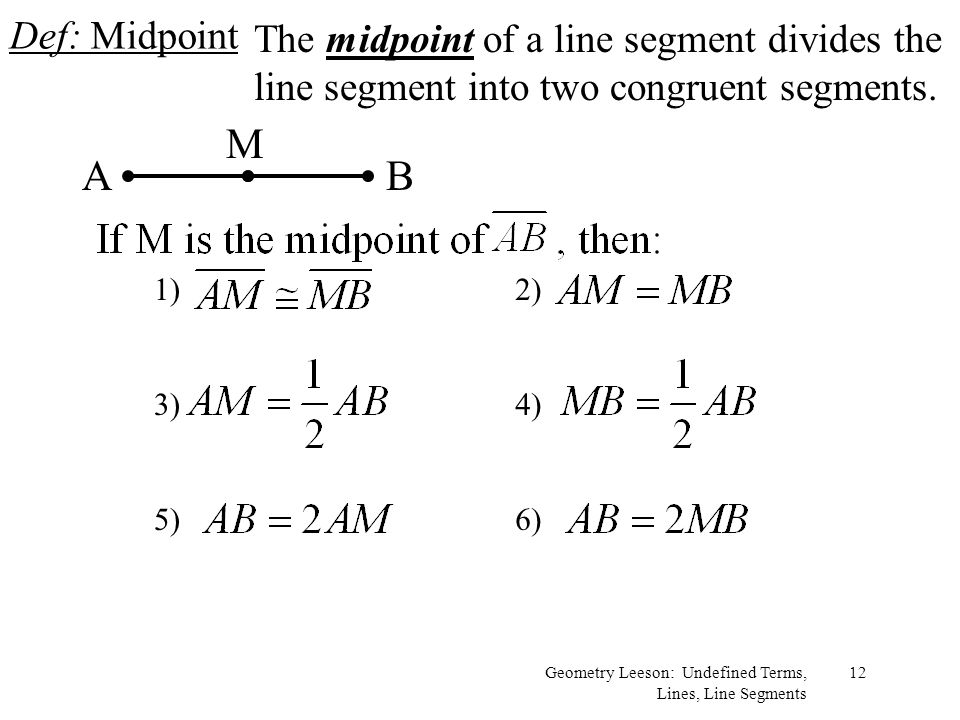 Def: Midpoint The midpoint of a line segment divides the line segment into two congruent segments. A.
