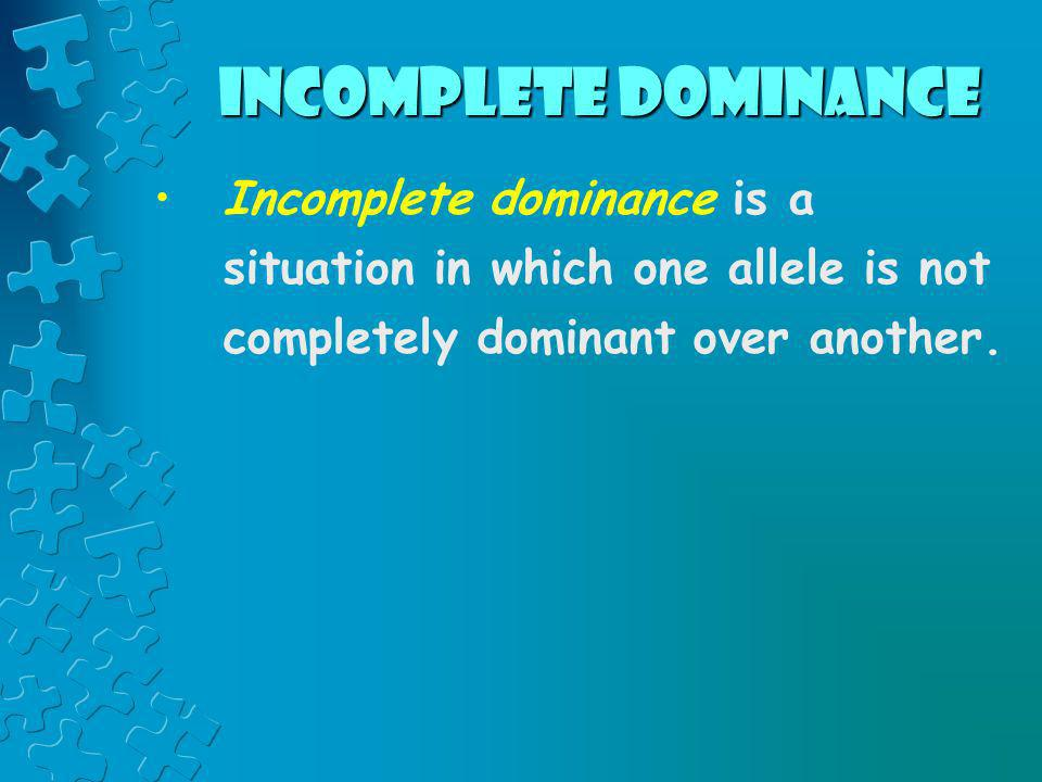 Incomplete dominanceIncomplete dominance is a situation in which one allele is not completely dominant over another.