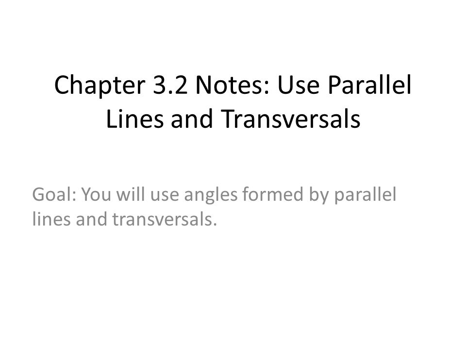 Chapter 3.2 Notes: Use Parallel Lines and Transversals