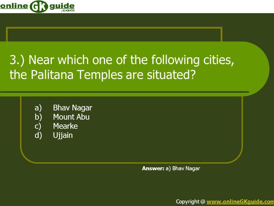 a) Bhav Nagar b) Mount Abu c) Mearke d) Ujjain