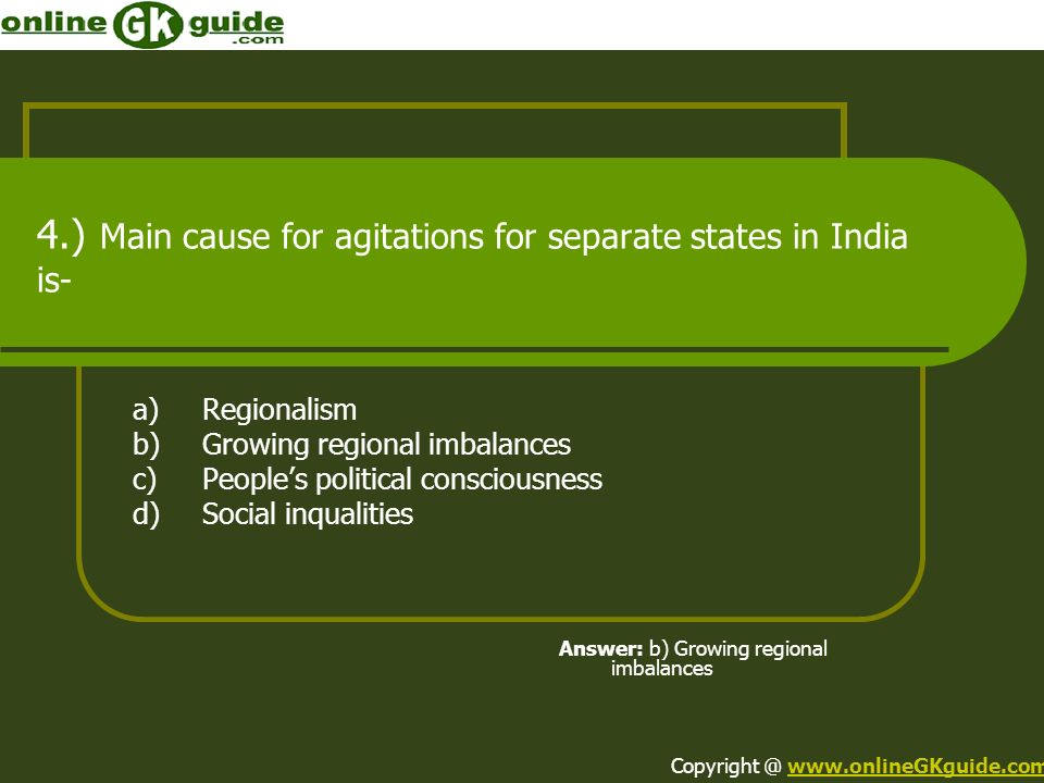 4.) Main cause for agitations for separate states in India is-
