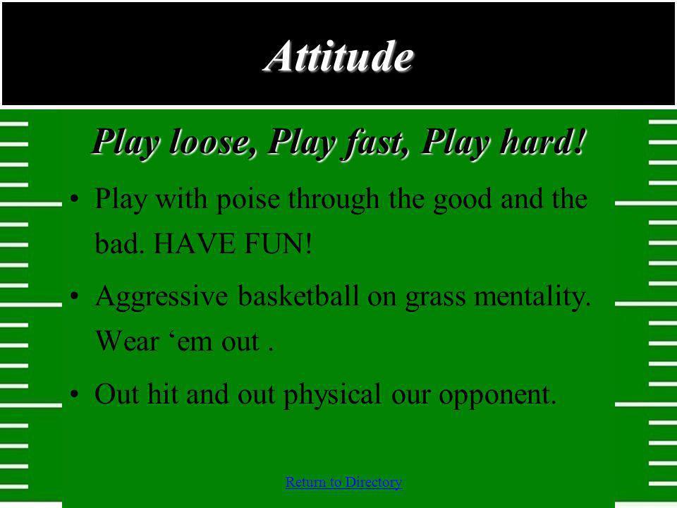 Play loose, Play fast, Play hard!