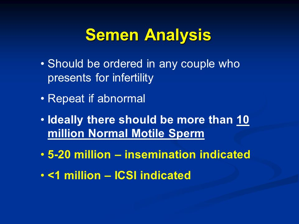 Semen Analysis Should be ordered in any couple who presents for infertility. Repeat if abnormal.