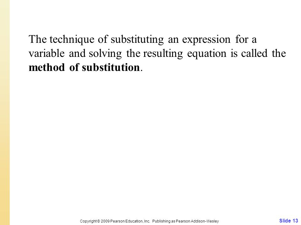 The technique of substituting an expression for a variable and solving the resulting equation is called the method of substitution.