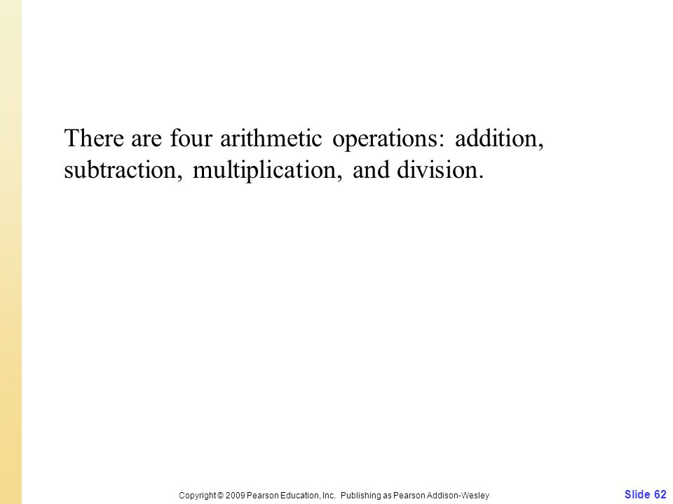 There are four arithmetic operations: addition, subtraction, multiplication, and division.