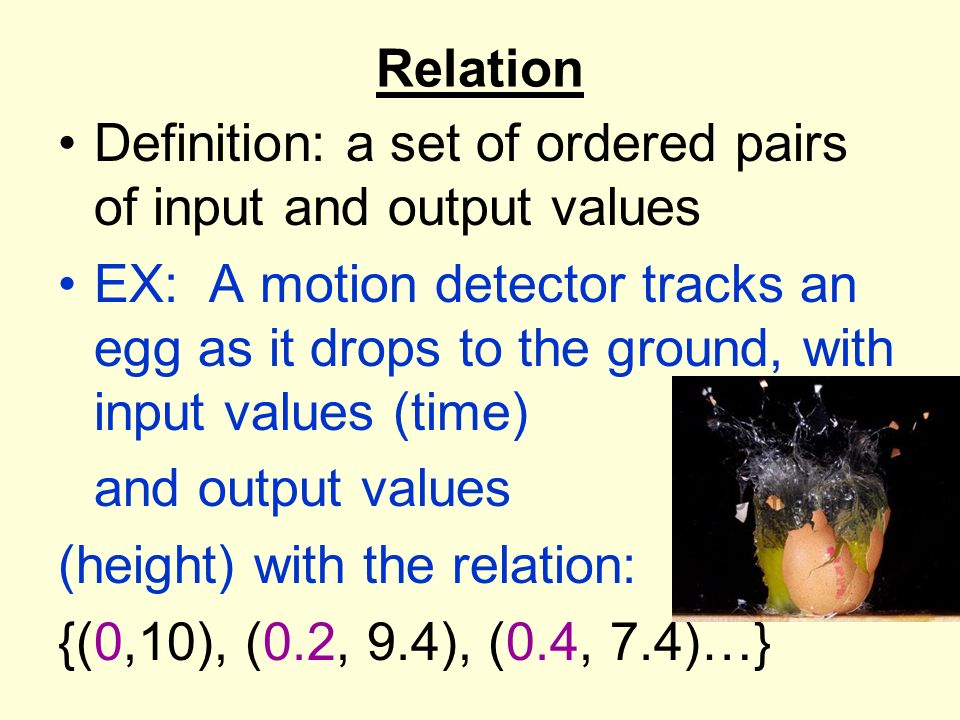 Relation Definition: a set of ordered pairs of input and output values.