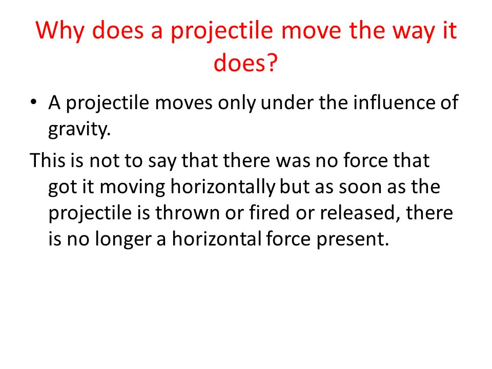 Why does a projectile move the way it does