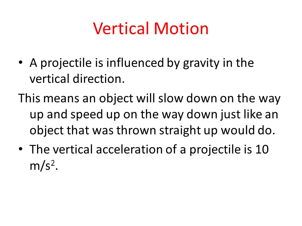 Vertical Motion A projectile is influenced by gravity in the vertical direction.