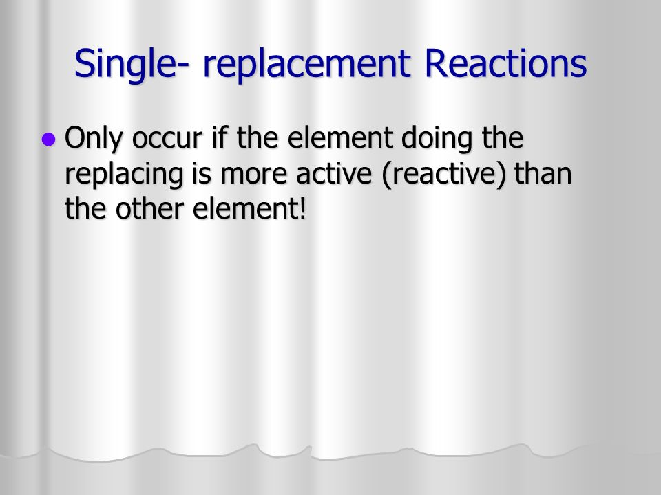 Single- replacement Reactions