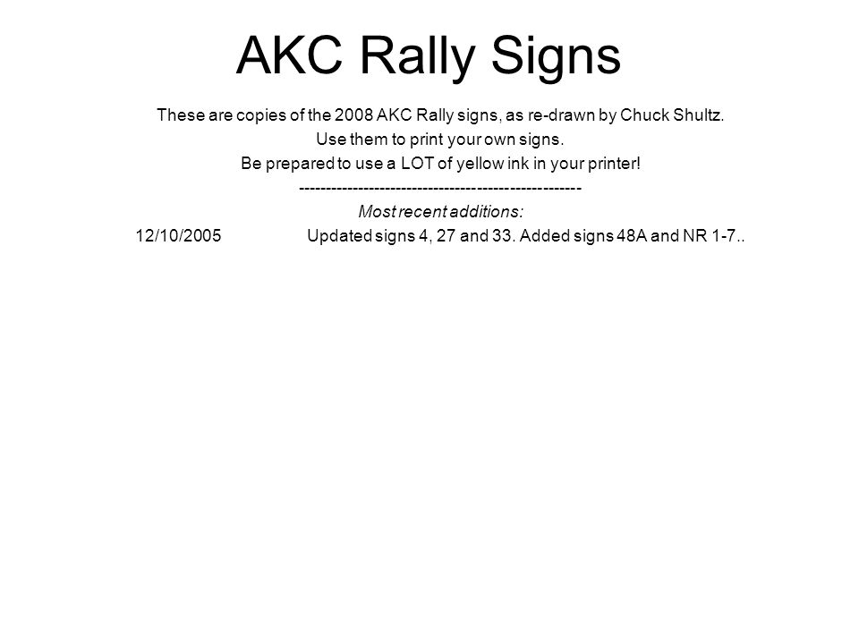 AKC Rally Signs These are copies of the 2008 AKC Rally signs, as re-drawn by Chuck Shultz. Use them to print your own signs.