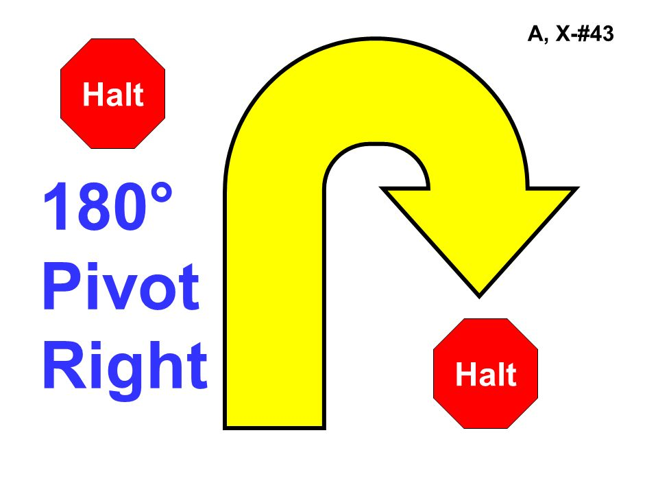 A, X-#43 Halt 180° Pivot Right Halt