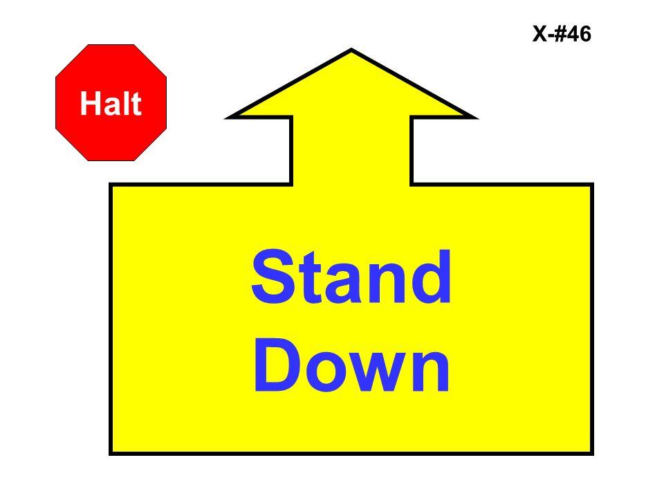 X-#46 Halt Stand Down