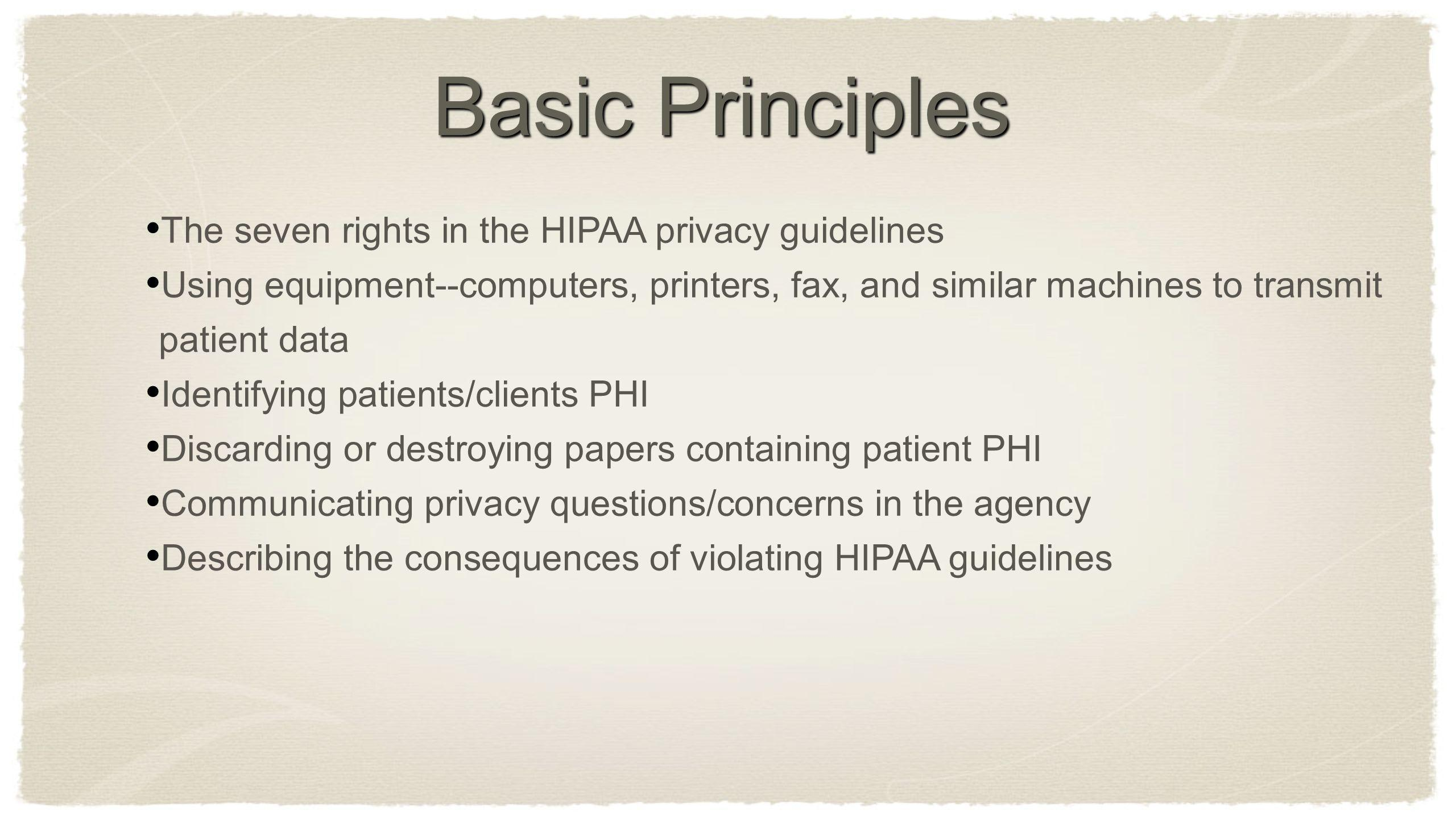 Basic Principles The seven rights in the HIPAA privacy guidelines