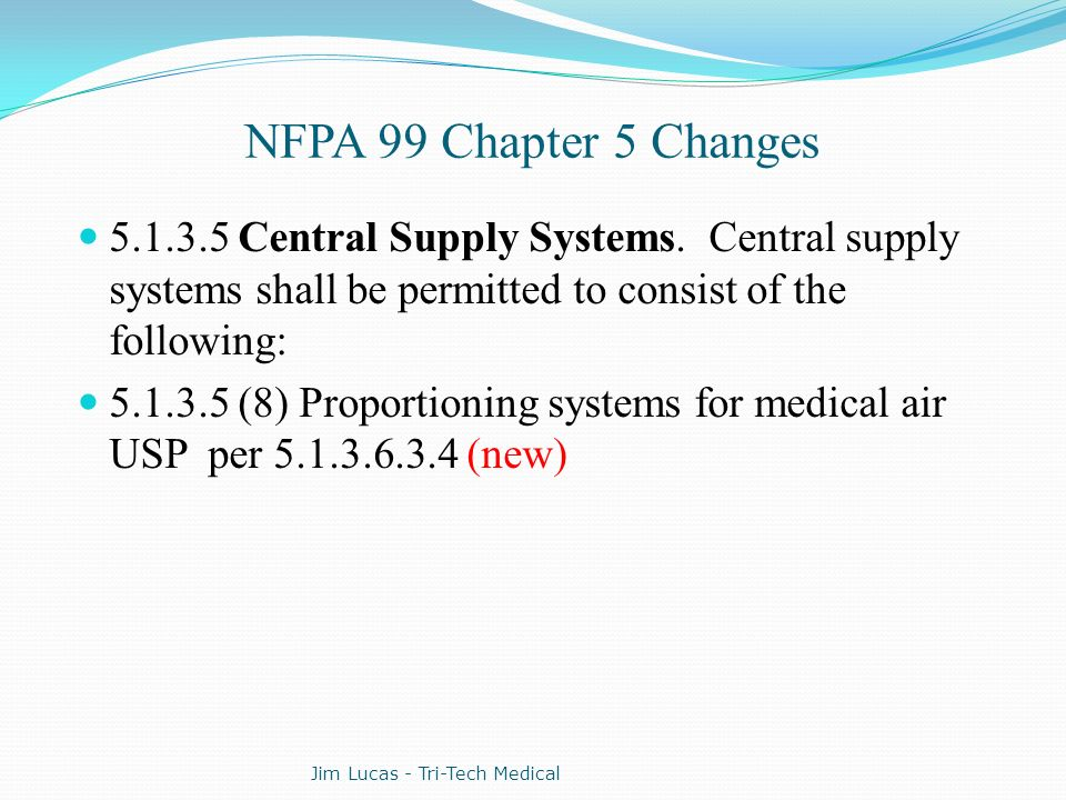 NFPA 99 Chapter 5 Changes 5.1.3.5 Central Supply Systems. Central supply systems shall be permitted to consist of the following: