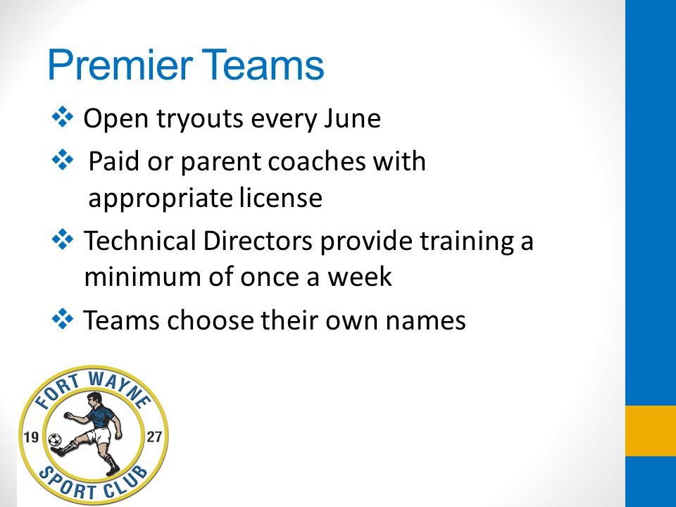 Premier Teams Open tryouts every June