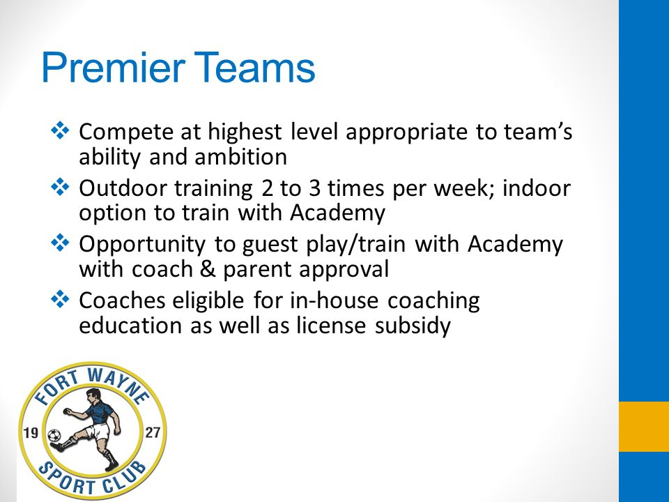 Premier Teams Compete at highest level appropriate to team's ability and ambition.