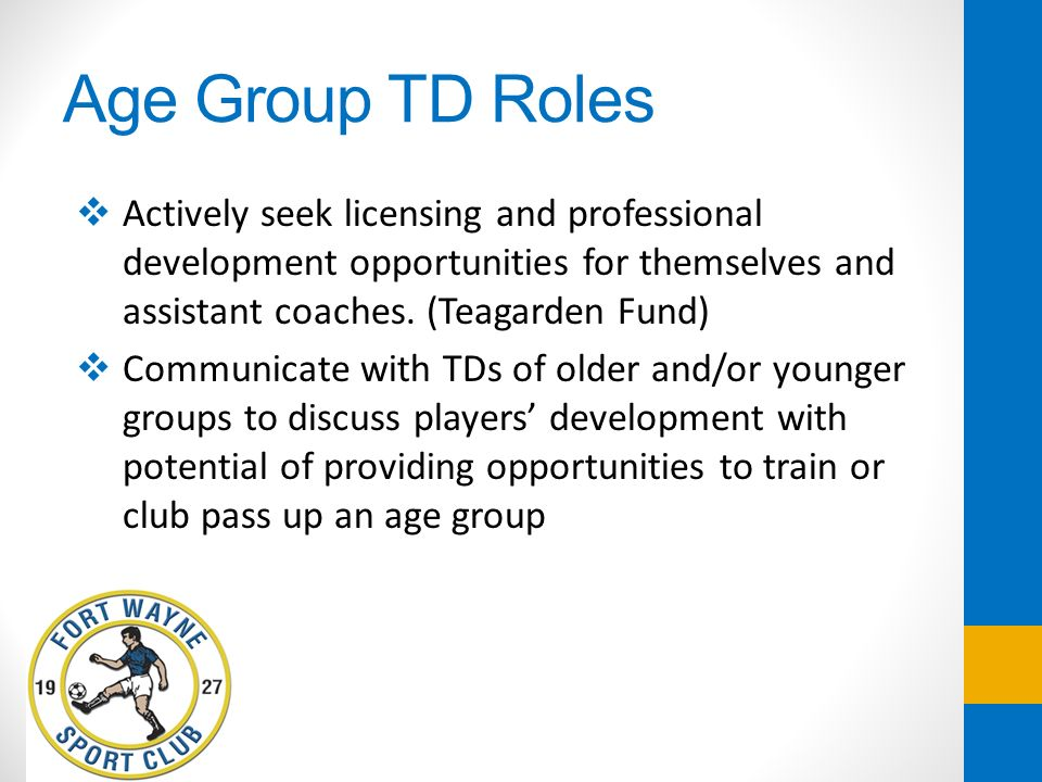 Age Group TD Roles Actively seek licensing and professional development opportunities for themselves and assistant coaches. (Teagarden Fund)