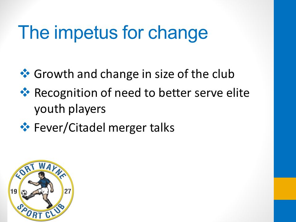 The impetus for change Growth and change in size of the club