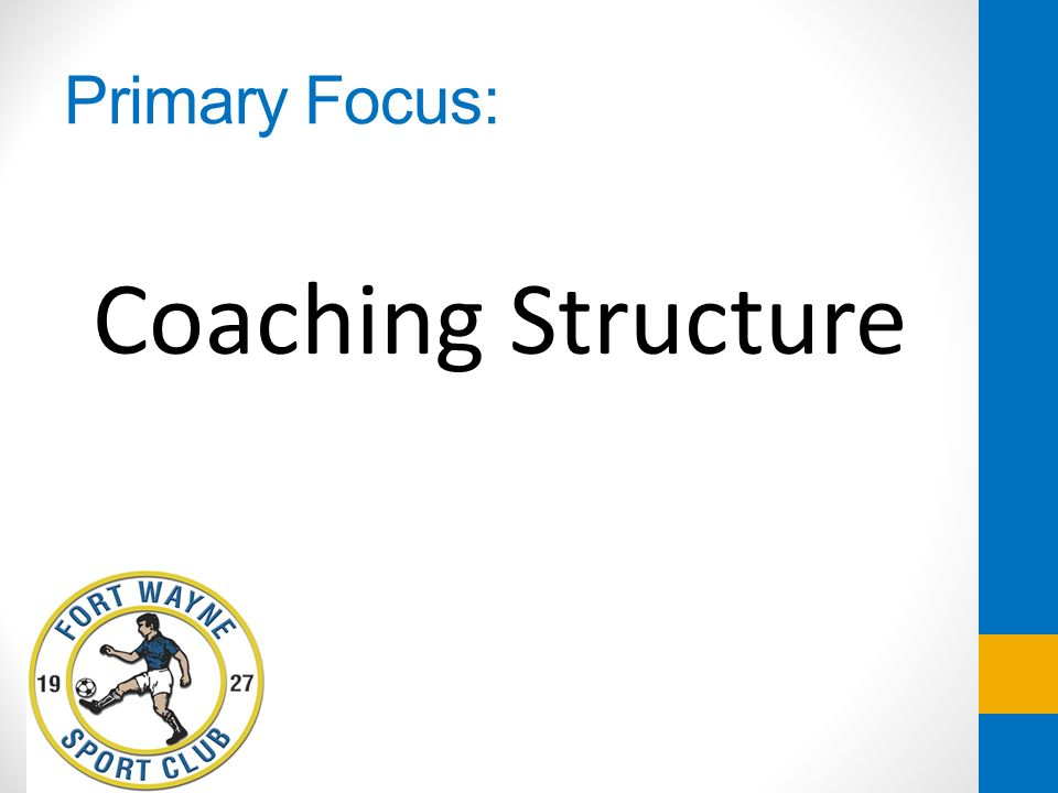 Primary Focus: Coaching Structure