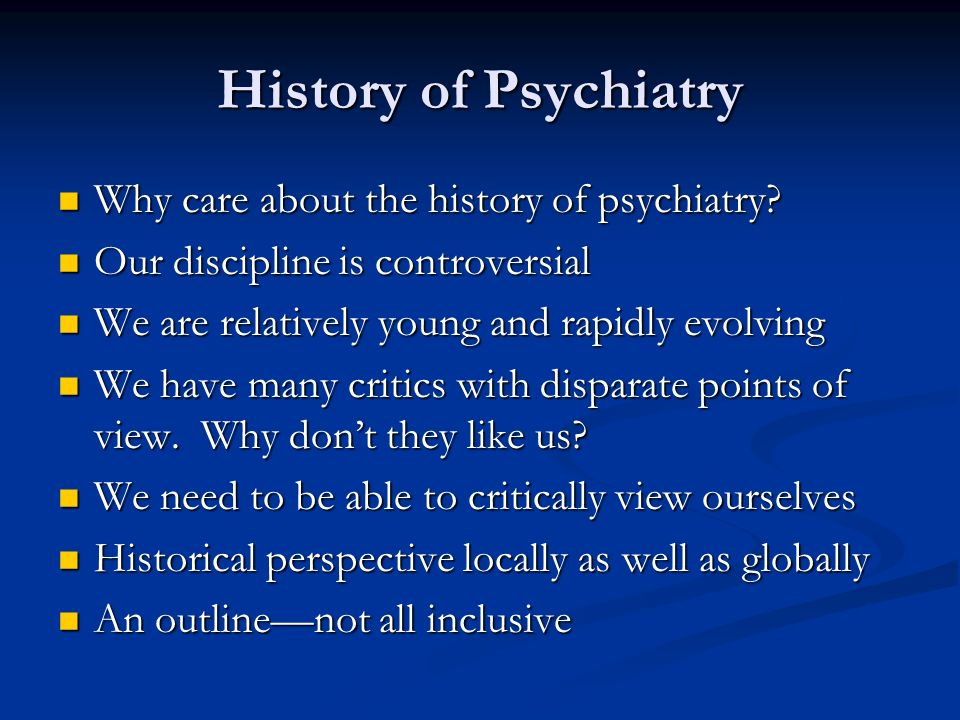 History of Psychiatry Why care about the history of psychiatry