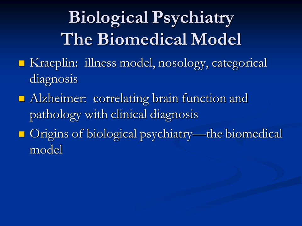 Biological Psychiatry The Biomedical Model