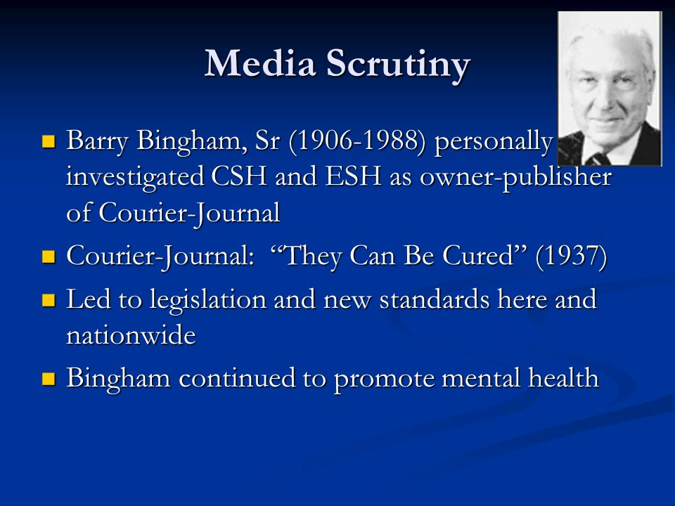 Media Scrutiny Barry Bingham, Sr (1906-1988) personally investigated CSH and ESH as owner-publisher of Courier-Journal.