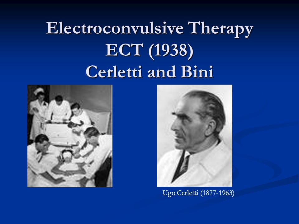 Electroconvulsive Therapy ECT (1938) Cerletti and Bini