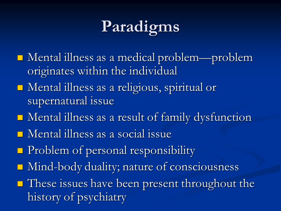 Paradigms Mental illness as a medical problem—problem originates within the individual.