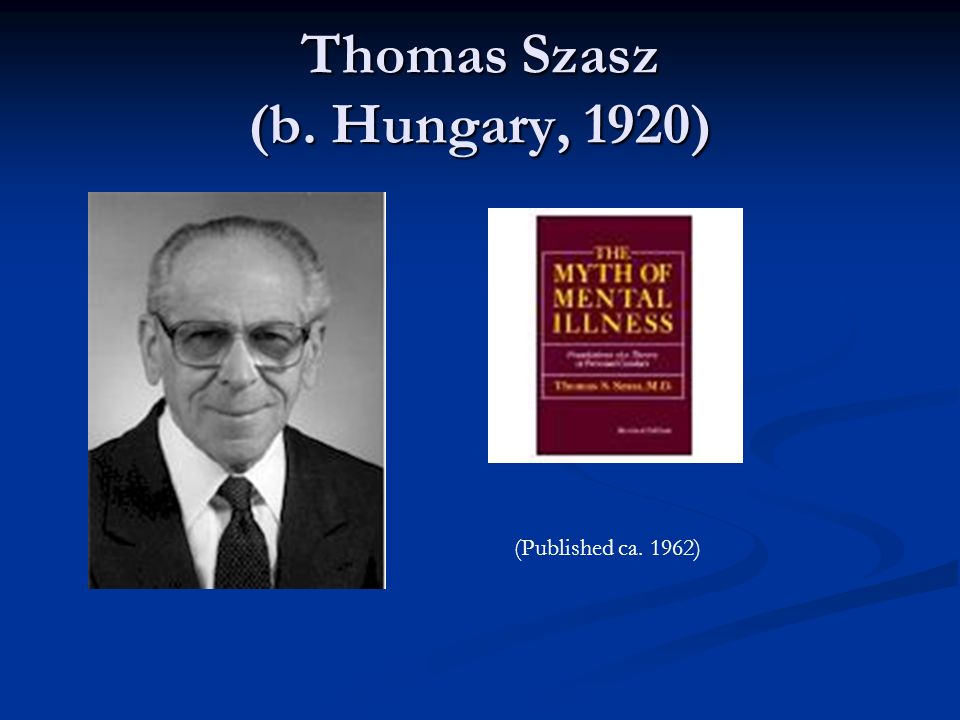 Thomas Szasz (b. Hungary, 1920)
