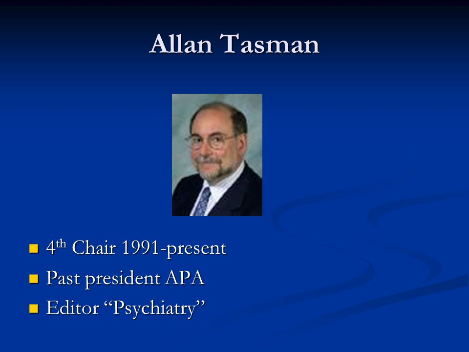 Allan Tasman 4th Chair 1991-present Past president APA