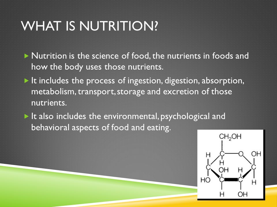 What is Nutrition Nutrition is the science of food, the nutrients in foods and how the body uses those nutrients.