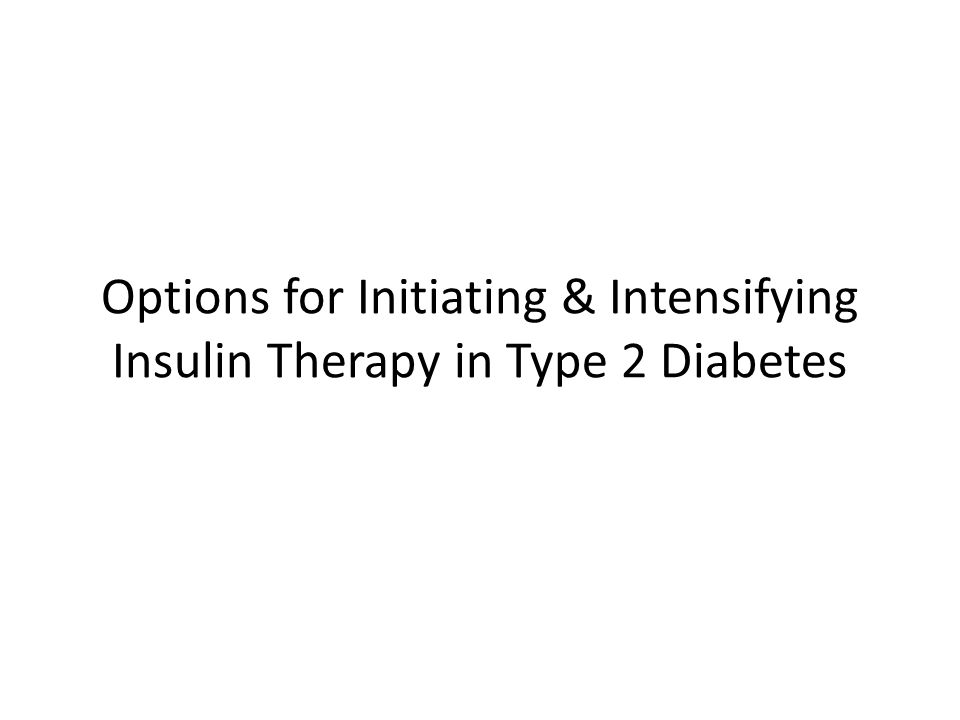Options for Initiating & Intensifying Insulin Therapy in Type 2 Diabetes