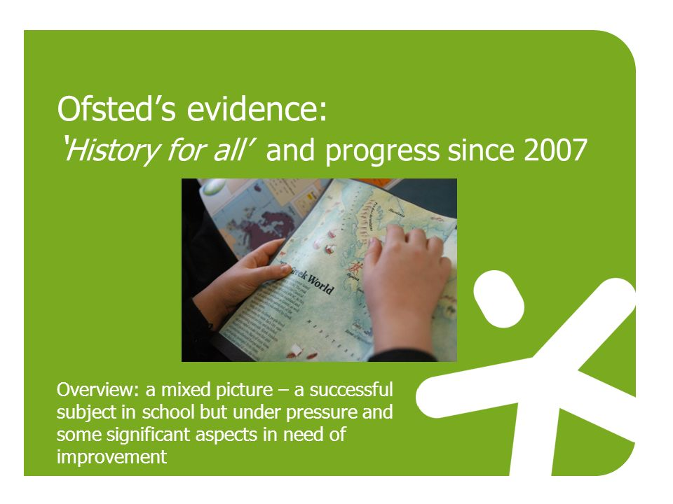 Ofsted's evidence: 'History for all' and progress since 2007