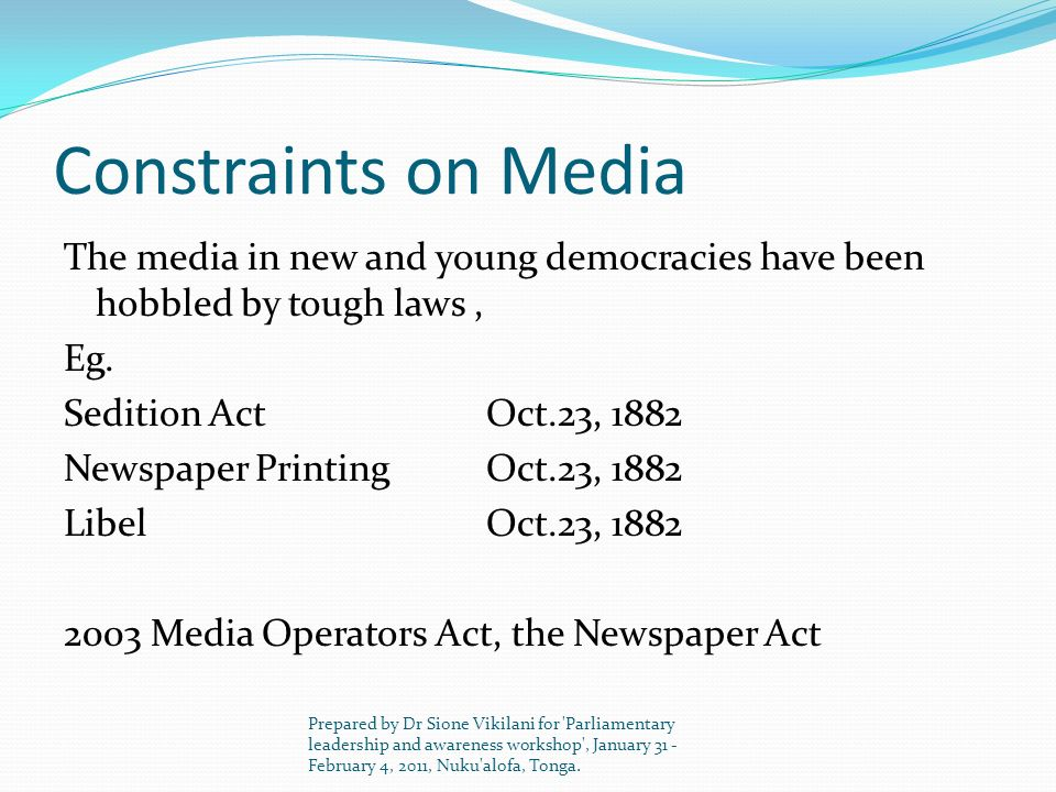 Constraints on Media The media in new and young democracies have been hobbled by tough laws , Eg. Sedition Act Oct.23, 1882.