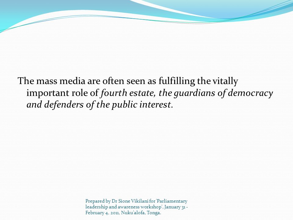 The mass media are often seen as fulfilling the vitally important r0le of fourth estate, the guardians of democracy and defenders of the public interest.